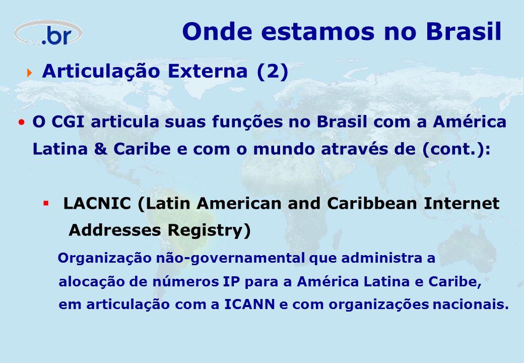 O CGI articula suas funções no Brasil com a América Latina & Caribe e com o mundo através de (cont.): LACNIC (Latin American and Caribbean Internet Ad
