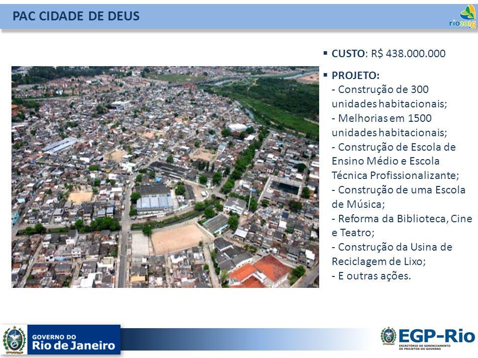 PAC CIDADE DE DEUS CUSTO: R$ 438.000.000 PROJETO: - Construção de 300 unidades habitacionais; - Melhorias em 1500 unidades habitacionais; - Construção