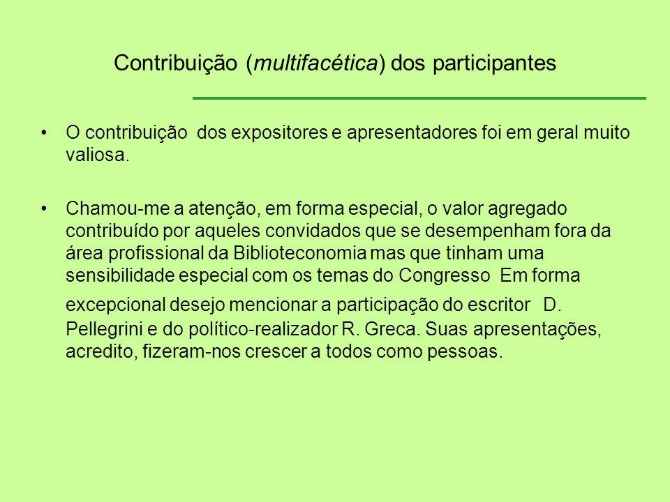 Contribuição (multifacética) dos participantes O contribuição dos expositores e apresentadores foi em geral muito valiosa. Chamou-me a atenção, em for