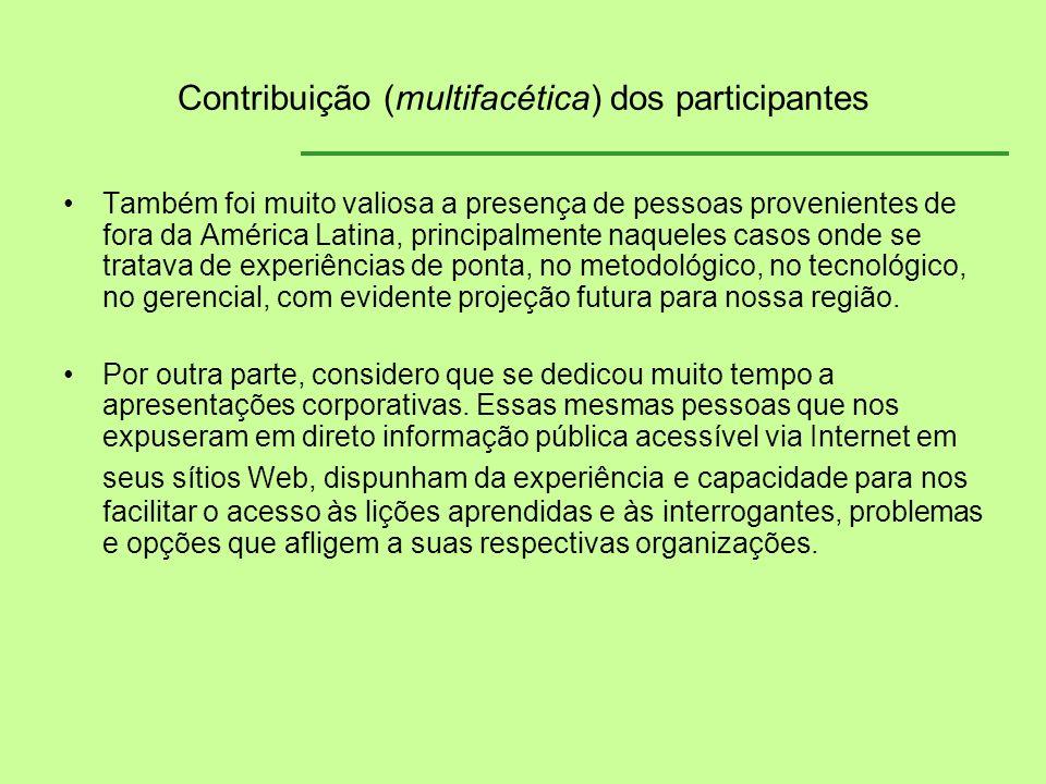 Contribuição (multifacética) dos participantes Também foi muito valiosa a presença de pessoas provenientes de fora da América Latina, principalmente n