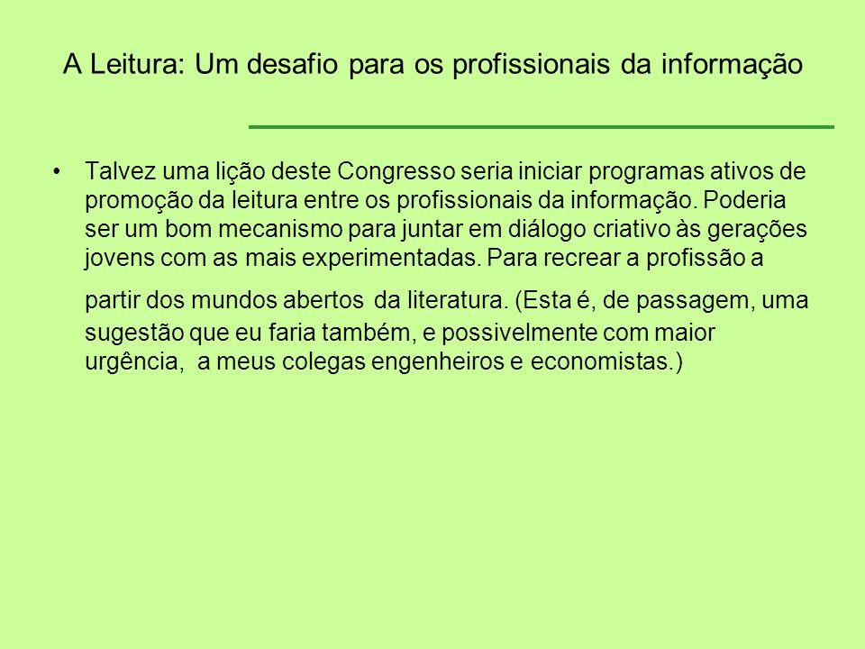A Leitura: Um desafio para os profissionais da informação Talvez uma lição deste Congresso seria iniciar programas ativos de promoção da leitura entre