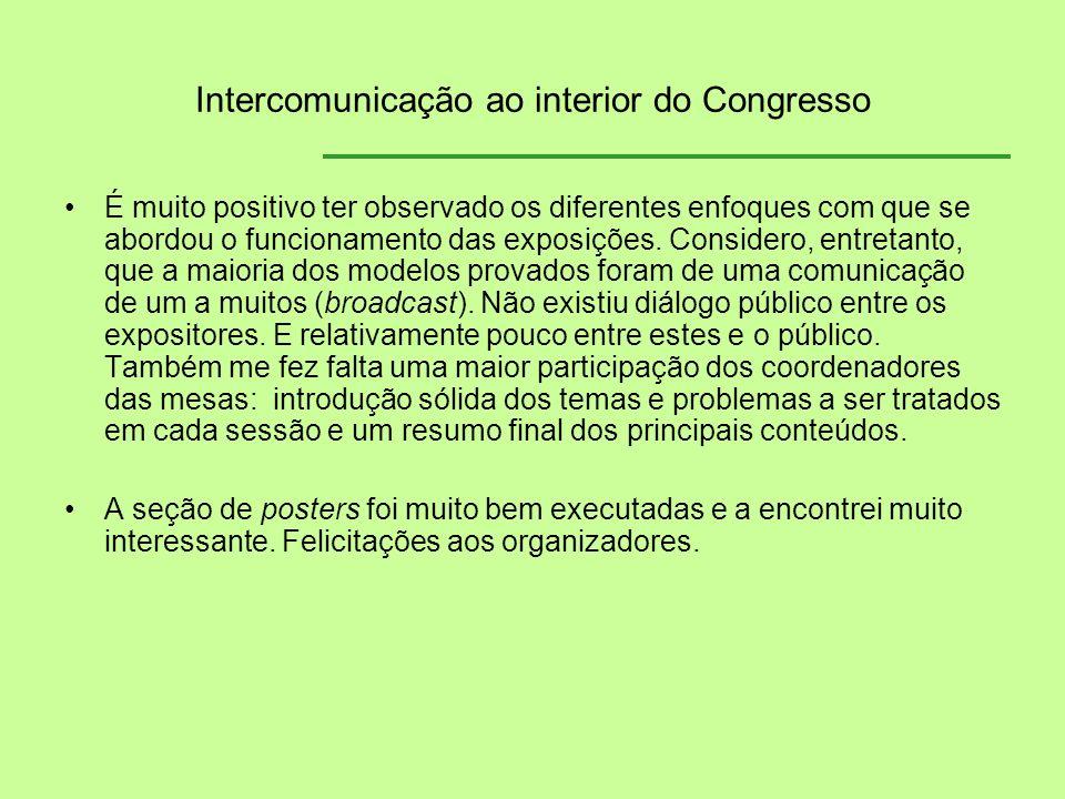 Intercomunicação ao interior do Congresso É muito positivo ter observado os diferentes enfoques com que se abordou o funcionamento das exposições. Con