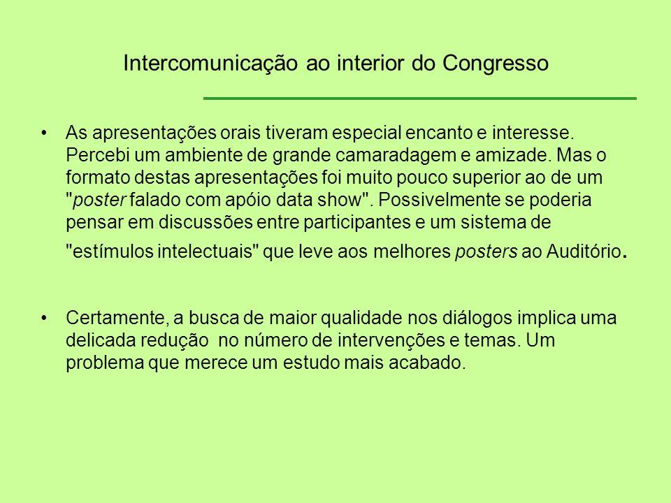 Intercomunicação ao interior do Congresso As apresentações orais tiveram especial encanto e interesse. Percebi um ambiente de grande camaradagem e ami