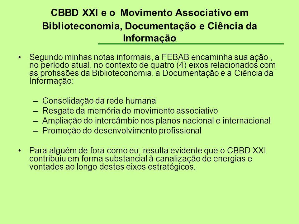 CBBD XXI e o Movimento Associativo em Biblioteconomia, Documentação e Ciência da Informação Segundo minhas notas informais, a FEBAB encaminha sua ação