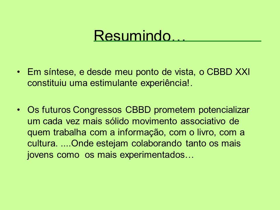 Resumindo… Em síntese, e desde meu ponto de vista, o CBBD XXI constituiu uma estimulante experiência!. Os futuros Congressos CBBD prometem potencializ