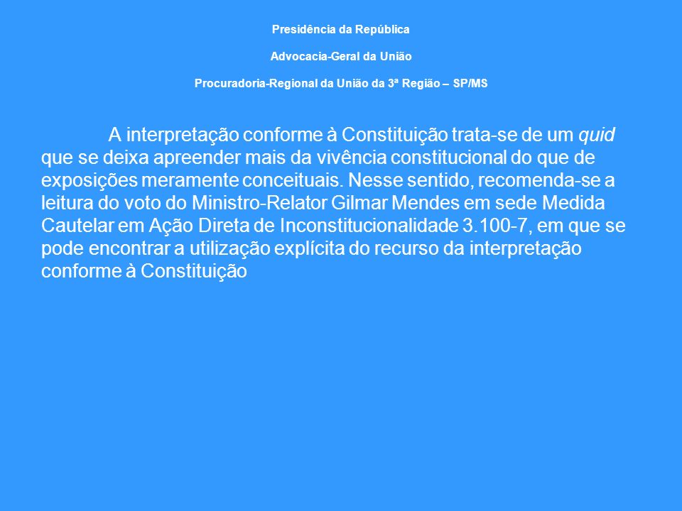 Presidência da República Advocacia-Geral da União Procuradoria-Regional da União da 3ª Região – SP/MS A interpretação conforme à Constituição trata-se