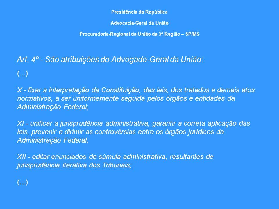 Presidência da República Advocacia-Geral da União Procuradoria-Regional da União da 3ª Região – SP/MS Art. 4º - São atribuições do Advogado-Geral da U