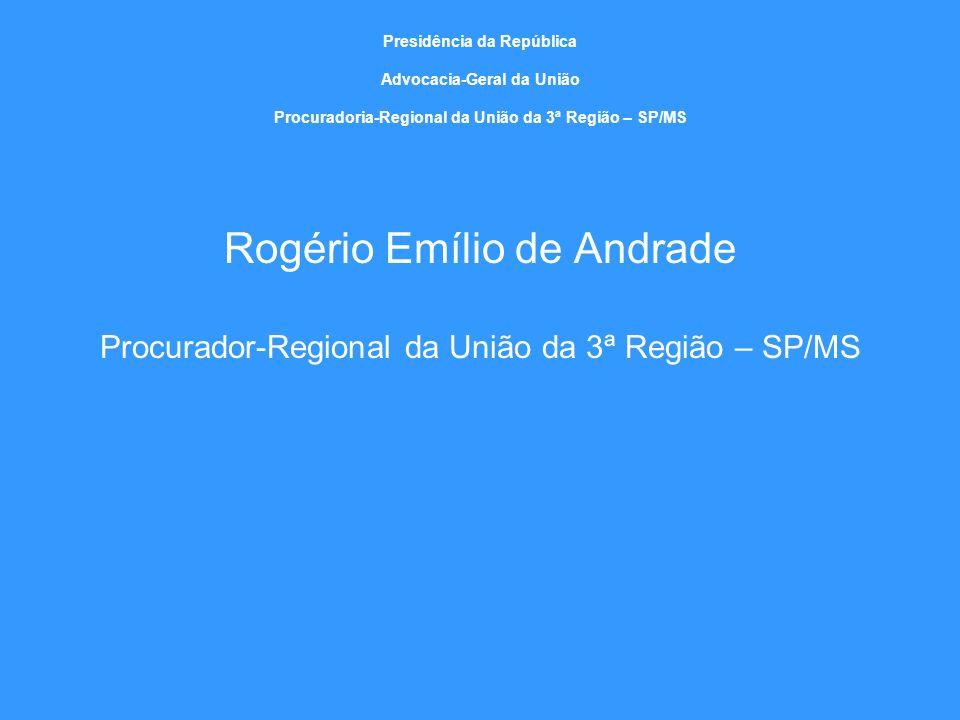 Presidência da República Advocacia-Geral da União Procuradoria-Regional da União da 3ª Região – SP/MS Rogério Emílio de Andrade Procurador-Regional da