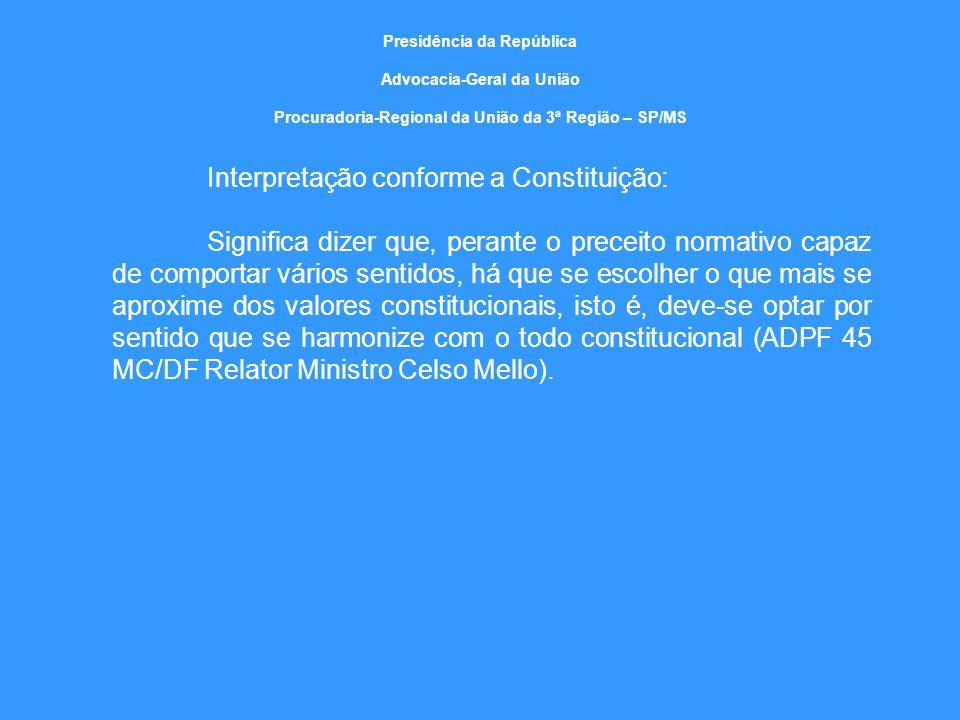 Presidência da República Advocacia-Geral da União Procuradoria-Regional da União da 3ª Região – SP/MS Interpretação conforme a Constituição: Significa