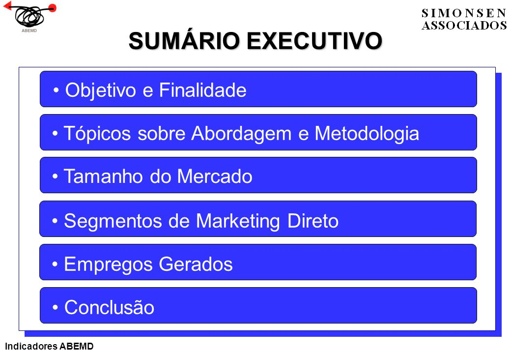 SUMÁRIO EXECUTIVO Objetivo e Finalidade Tópicos sobre Abordagem e Metodologia Tamanho do Mercado Conclusão Empregos Gerados Segmentos de Marketing Dir