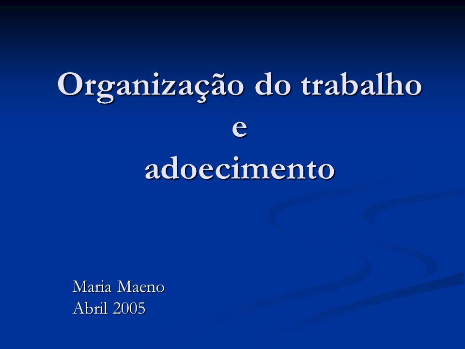 Organização do trabalho e adoecimento Maria Maeno Abril 2005