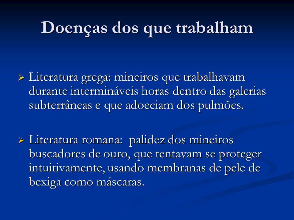 Doenças dos que trabalham Literatura grega: mineiros que trabalhavam durante intermináveis horas dentro das galerias subterrâneas e que adoeciam dos pulmões.
