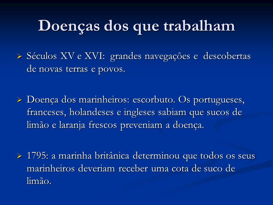 Doenças dos que trabalham Séculos XV e XVI: grandes navegações e descobertas de novas terras e povos.