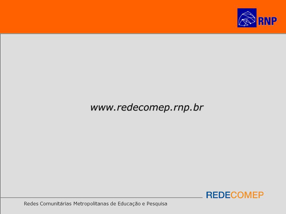 Redes Comunitárias Metropolitanas de Educação e Pesquisa www.redecomep.rnp.br