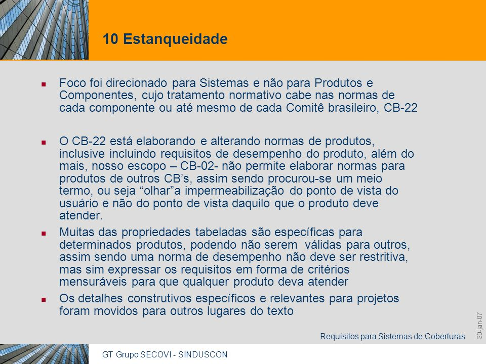 GT Grupo SECOVI - SINDUSCON Requisitos para Sistemas de Coberturas 9,825,461,087,64 10,91 6,00 0,00 8,00 30-jan-07 10 Estanqueidade Foco foi direciona