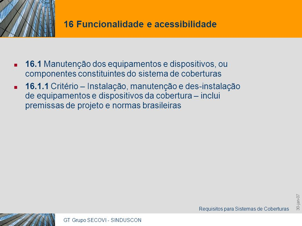 GT Grupo SECOVI - SINDUSCON Requisitos para Sistemas de Coberturas 9,825,461,087,64 10,91 6,00 0,00 8,00 30-jan-07 16 Funcionalidade e acessibilidade