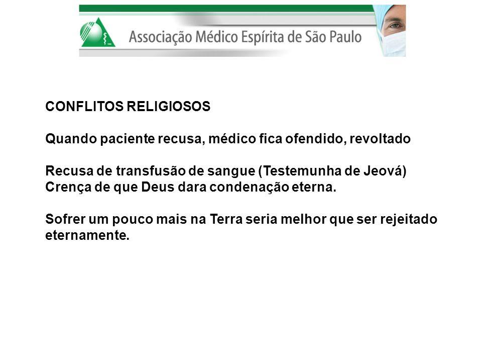 CONFLITOS RELIGIOSOS Quando paciente recusa, médico fica ofendido, revoltado Recusa de transfusão de sangue (Testemunha de Jeová) Crença de que Deus d