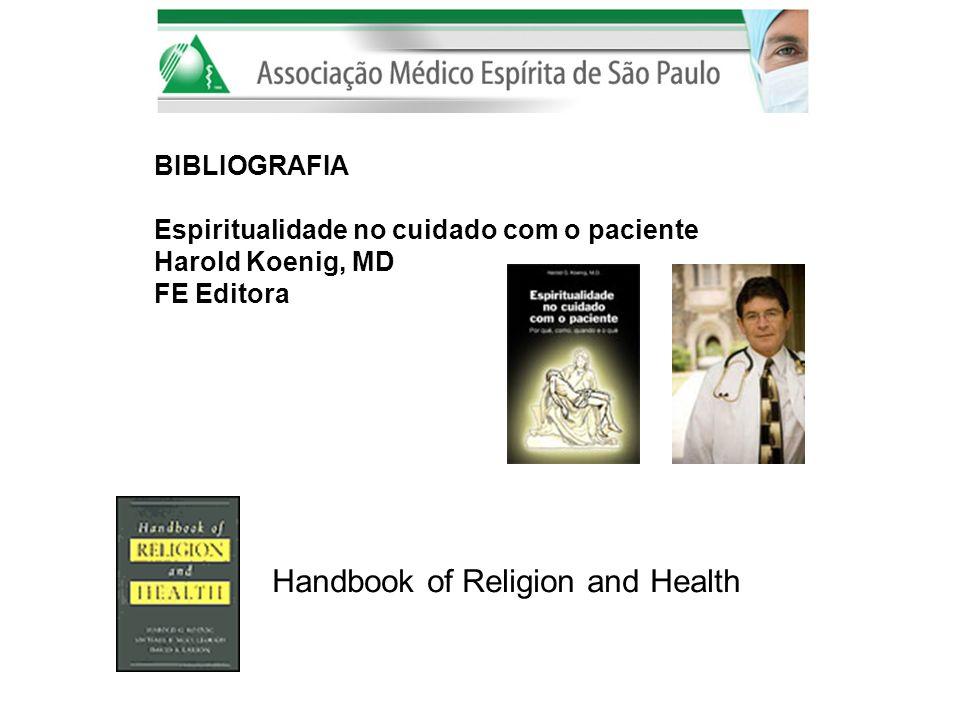 BIBLIOGRAFIA Espiritualidade no cuidado com o paciente Harold Koenig, MD FE Editora Handbook of Religion and Health