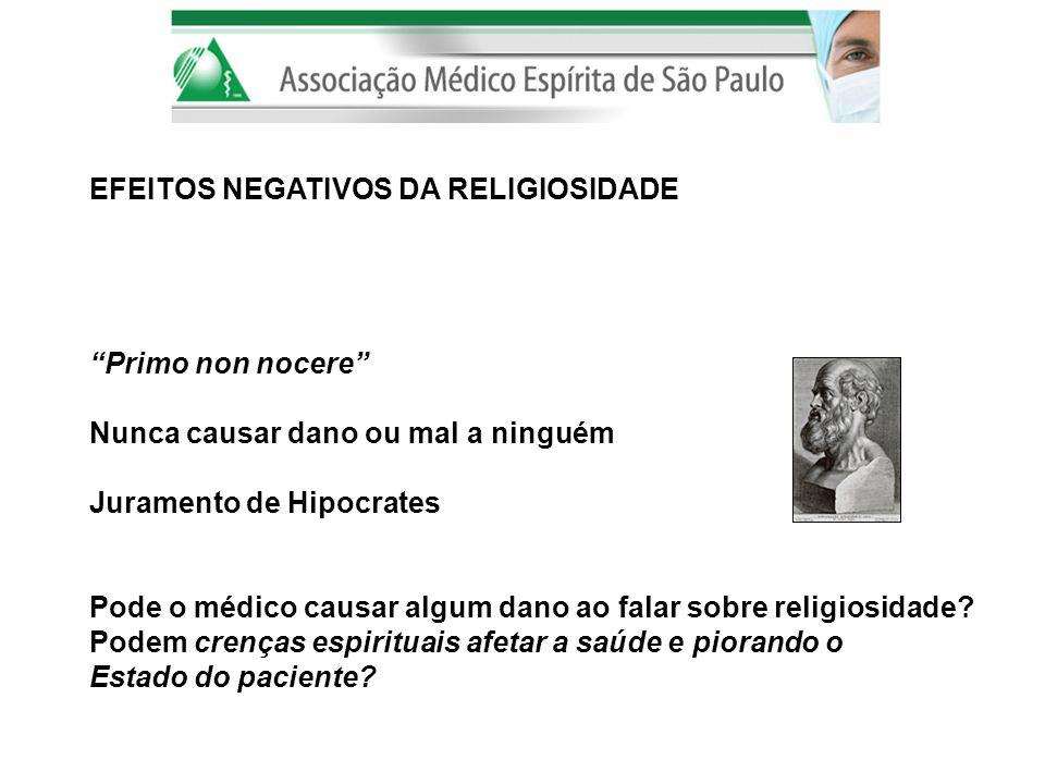 EFEITOS NEGATIVOS DA RELIGIOSIDADE Primo non nocere Nunca causar dano ou mal a ninguém Juramento de Hipocrates Pode o médico causar algum dano ao fala