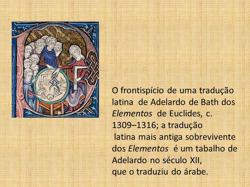 O frontispício de uma tradução latina de Adelardo de Bath dos Elementos de Euclides, c. 1309–1316; a tradução latina mais antiga sobrevivente dos Elem