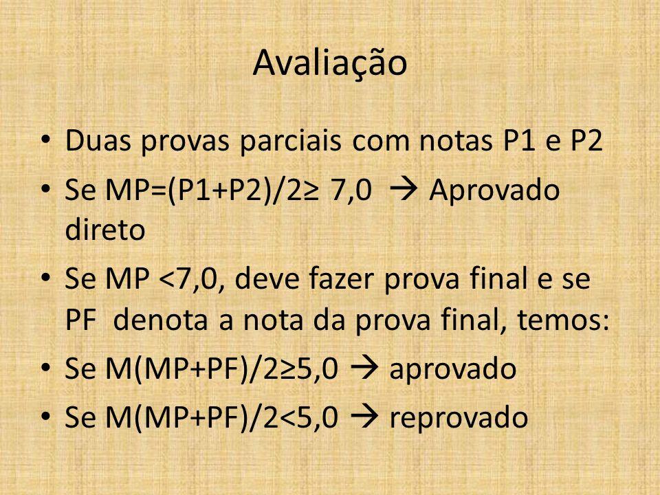Avaliação Duas provas parciais com notas P1 e P2 Se MP=(P1+P2)/2 7,0 Aprovado direto Se MP <7,0, deve fazer prova final e se PF denota a nota da prova