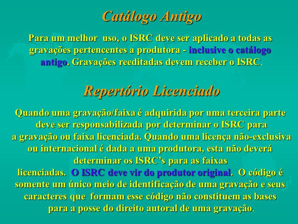 Catálogo Antigo Para um melhor uso, o ISRC deve ser aplicado a todas as gravações pertencentes a produtora - inclusive o catálogo antigo. Gravações re
