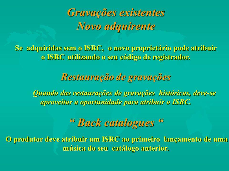Gravações existentes Novo adquirente Se adquiridas sem o ISRC, o novo proprietário pode atribuir o ISRC utilizando o seu código de registrador. Restau