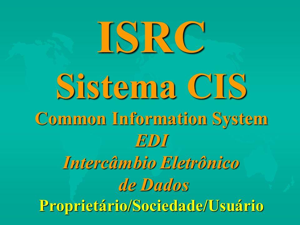 ISRC Sistema CIS Common Information System EDI Intercâmbio Eletrônico de Dados Proprietário/Sociedade/Usuário