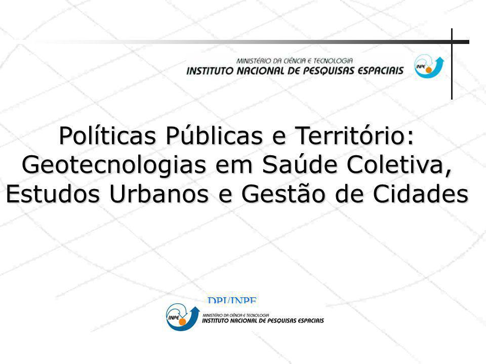 DPI/INPE Políticas Públicas e Território: Geotecnologias em Saúde Coletiva, Estudos Urbanos e Gestão de Cidades