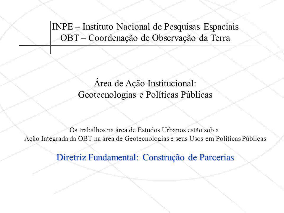 INPE – Instituto Nacional de Pesquisas Espaciais OBT – Coordenação de Observação da Terra Área de Ação Institucional: Geotecnologias e Políticas Públi