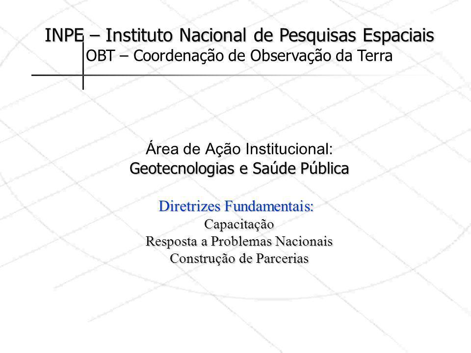 INPE – Instituto Nacional de Pesquisas Espaciais OBT – Coordenação de Observação da Terra Área de Ação Institucional: Geotecnologias e Saúde Pública D