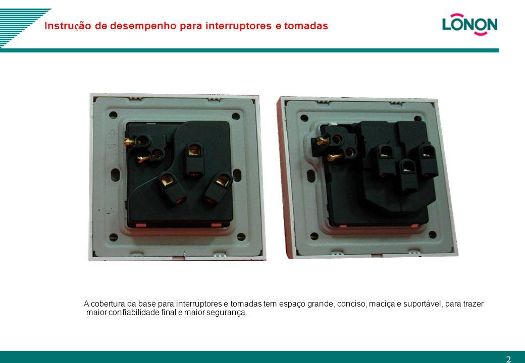 2 A cobertura da base para interruptores e tomadas tem espaço grande, conciso, maciça e suportável, para trazer maior confiabilidade final e maior seg
