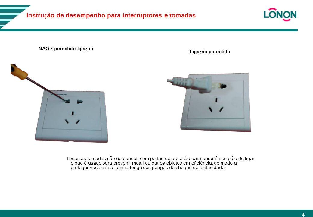 4 Todas as tomadas são equipadas com portas de proteção para parar único pólo de ligar, o que é usado para prevenir metal ou outros objetos em eficiên