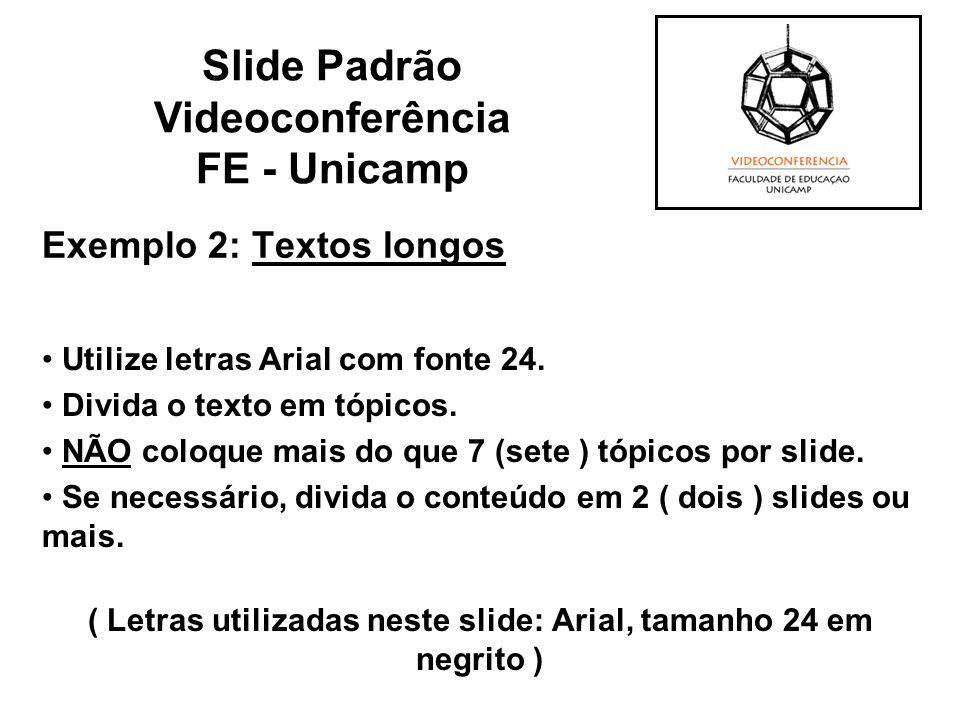 Exemplo 2: Textos longos Utilize letras Arial com fonte 24. Divida o texto em tópicos. NÃO coloque mais do que 7 (sete ) tópicos por slide. Se necessá