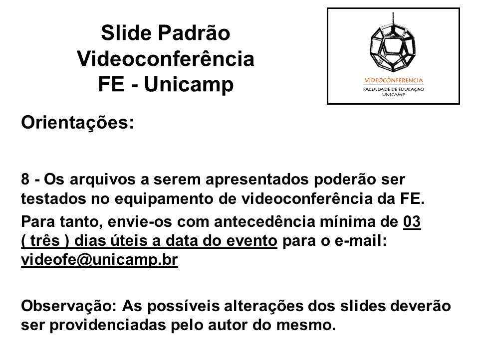 Orientações: 8 - Os arquivos a serem apresentados poderão ser testados no equipamento de videoconferência da FE. Para tanto, envie-os com antecedência