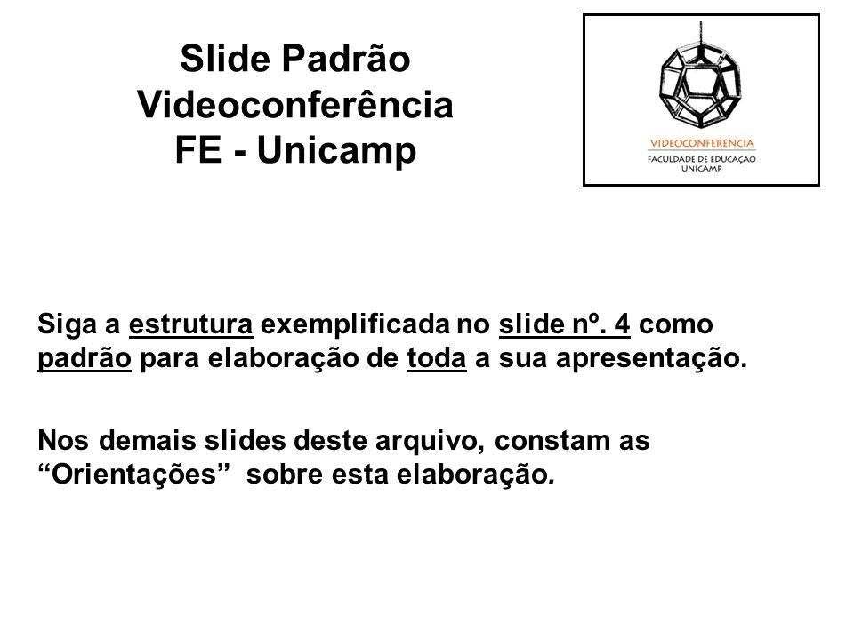 Exemplo: Utilize: Evite: Slide Padrão Videoconferência FE - Unicamp Correto Errado