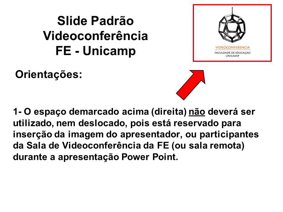 1- O espaço demarcado acima (direita) não deverá ser utilizado, nem deslocado, pois está reservado para inserção da imagem do apresentador, ou partici