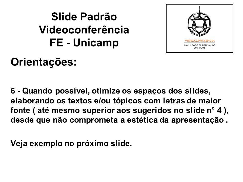 Orientações: 6 - Quando possível, otimize os espaços dos slides, elaborando os textos e/ou tópicos com letras de maior fonte ( até mesmo superior aos