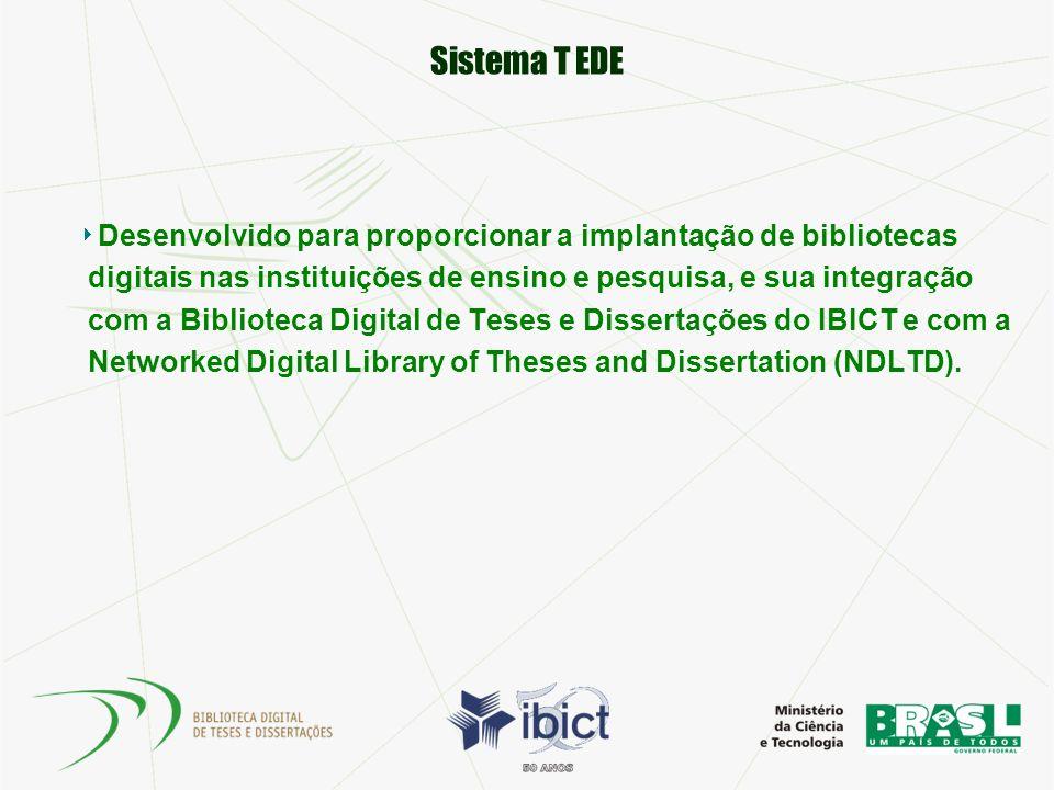 Sistema T EDE Desenvolvido para proporcionar a implantação de bibliotecas digitais nas instituições de ensino e pesquisa, e sua integração com a Bibli