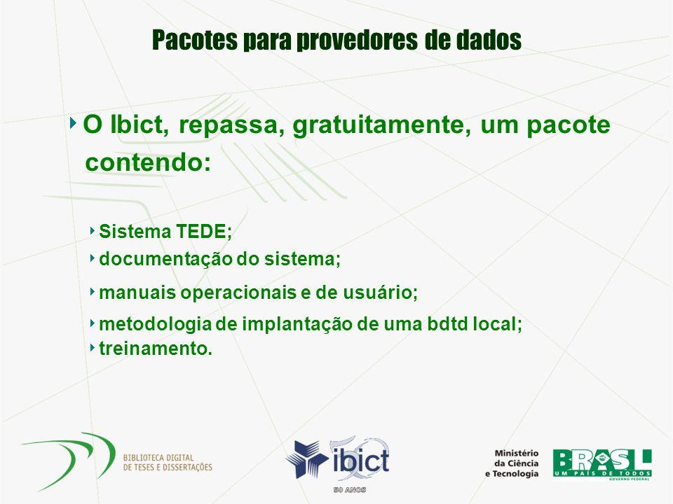Pacotes para provedores de dados O Ibict, repassa, gratuitamente, um pacote contendo: Sistema TEDE; documentação do sistema; manuais operacionais e de