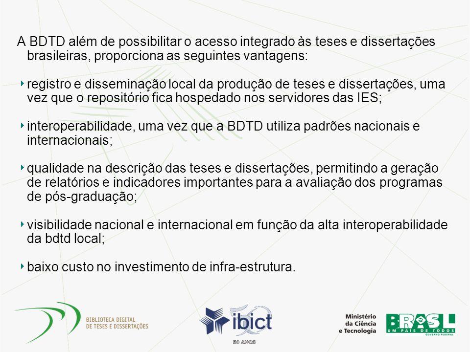 A BDTD além de possibilitar o acesso integrado às teses e dissertações brasileiras, proporciona as seguintes vantagens: registro e disseminação local