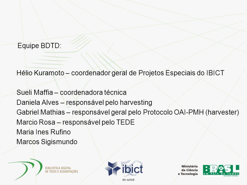 Equipe BDTD: Hélio Kuramoto – coordenador geral de Projetos Especiais do IBICT Sueli Maffia – coordenadora técnica Daniela Alves – responsável pelo ha