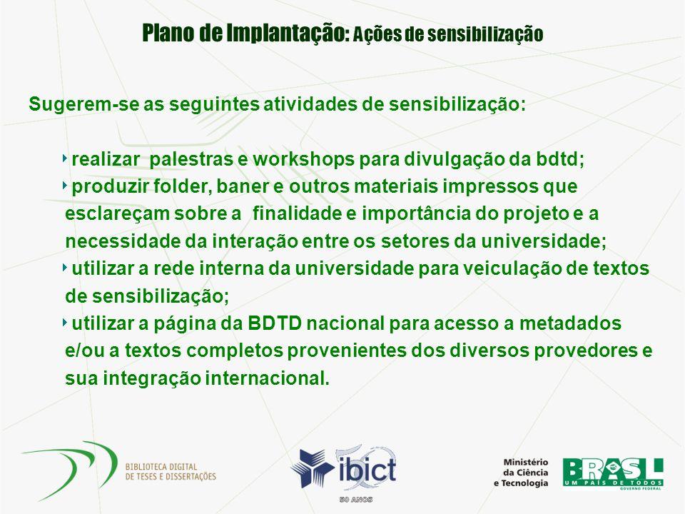 Plano de Implantação: Ações de sensibilização Sugerem-se as seguintes atividades de sensibilização: realizar palestras e workshops para divulgação da