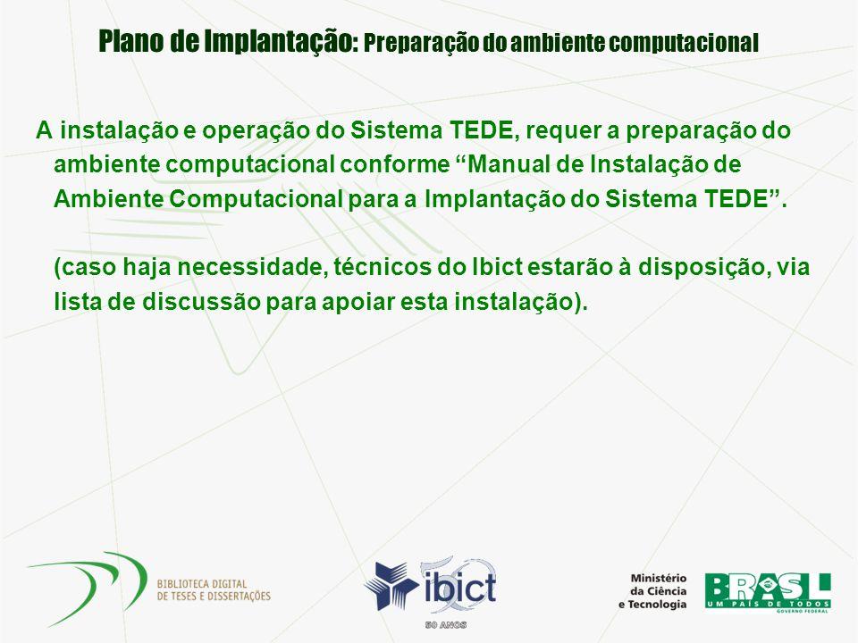 Plano de Implantação: Preparação do ambiente computacional A instalação e operação do Sistema TEDE, requer a preparação do ambiente computacional conf