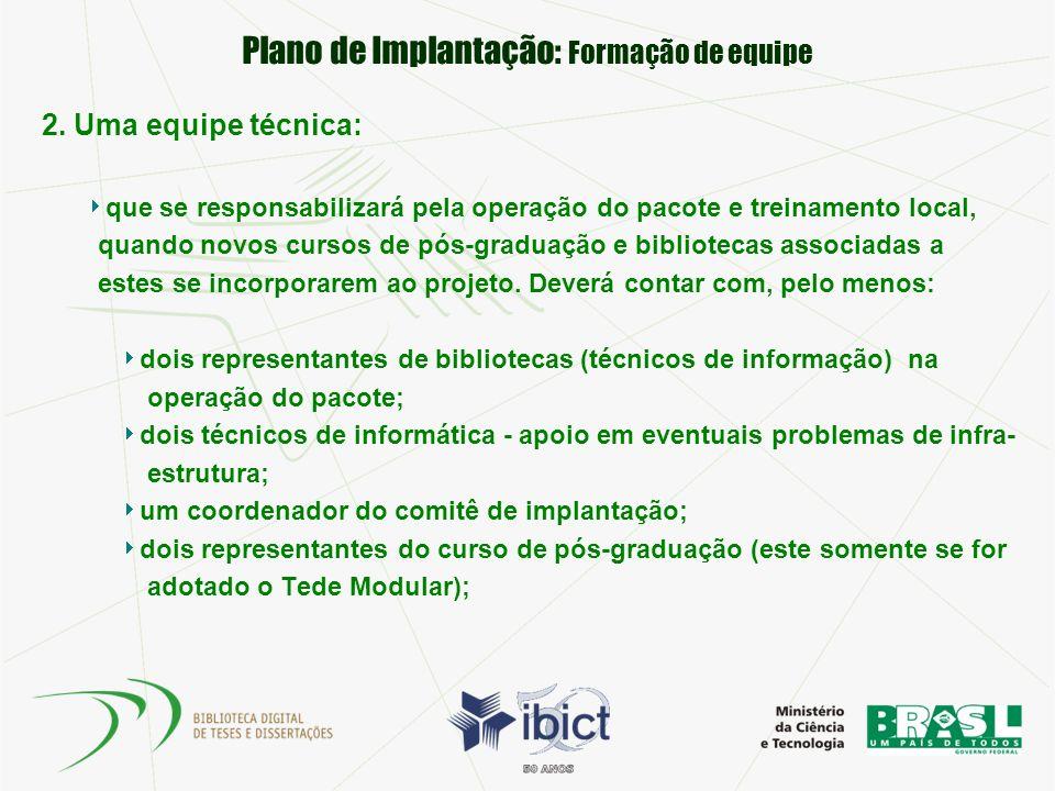 Plano de Implantação: Formação de equipe 2. Uma equipe técnica: que se responsabilizará pela operação do pacote e treinamento local, quando novos curs