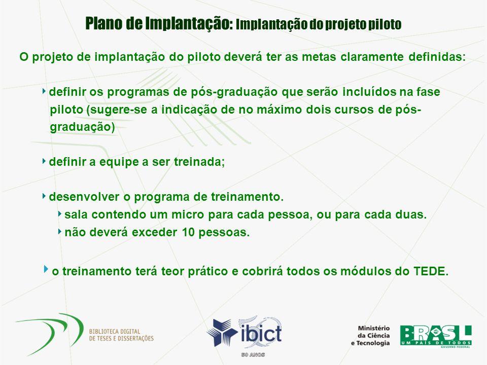 Plano de Implantação: Implantação do projeto piloto O projeto de implantação do piloto deverá ter as metas claramente definidas: definir os programas