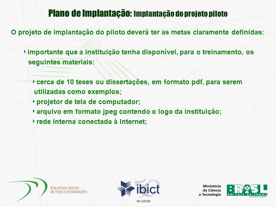 Plano de Implantação: Implantação do projeto piloto O projeto de implantação do piloto deverá ter as metas claramente definidas: importante que a inst