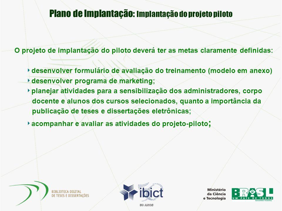 Plano de Implantação: Implantação do projeto piloto O projeto de implantação do piloto deverá ter as metas claramente definidas: desenvolver formulári