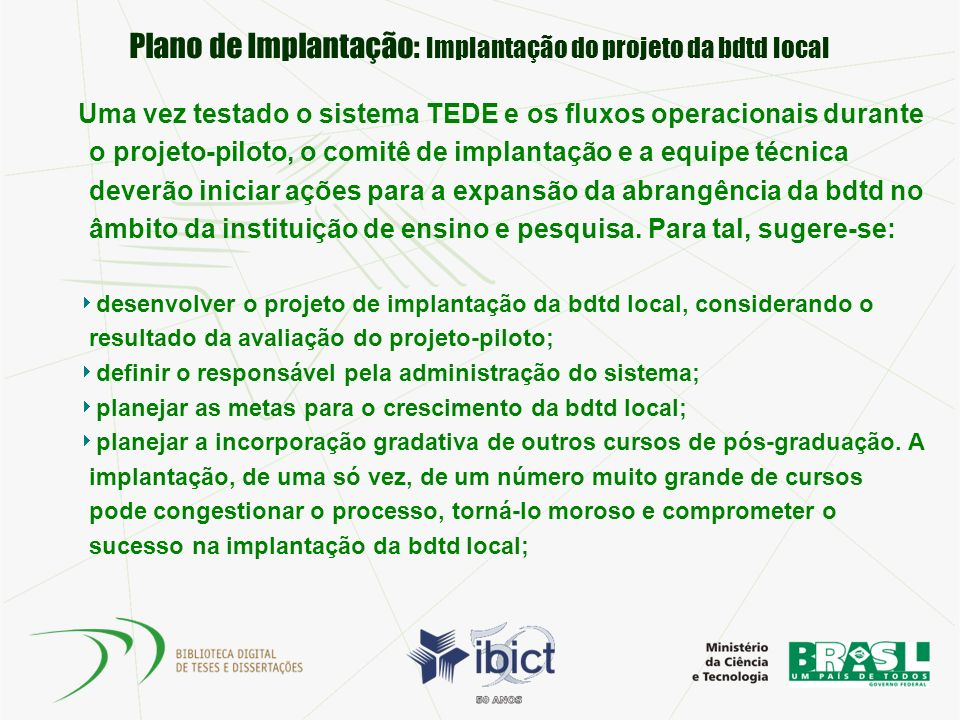 Plano de Implantação: Implantação do projeto da bdtd local Uma vez testado o sistema TEDE e os fluxos operacionais durante o projeto-piloto, o comitê