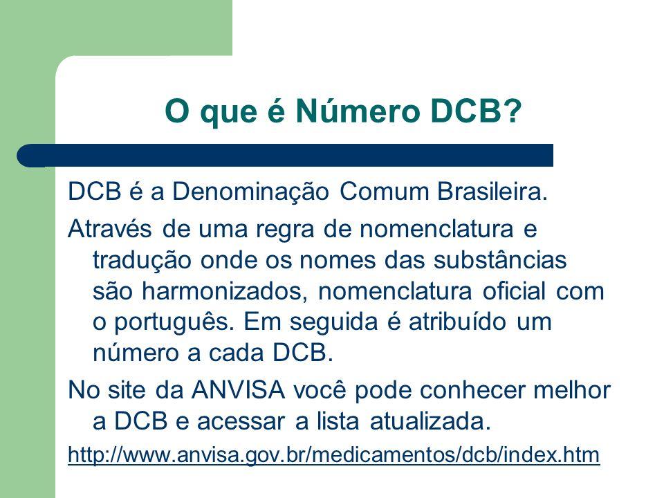 O que é Número DCB? DCB é a Denominação Comum Brasileira. Através de uma regra de nomenclatura e tradução onde os nomes das substâncias são harmonizad